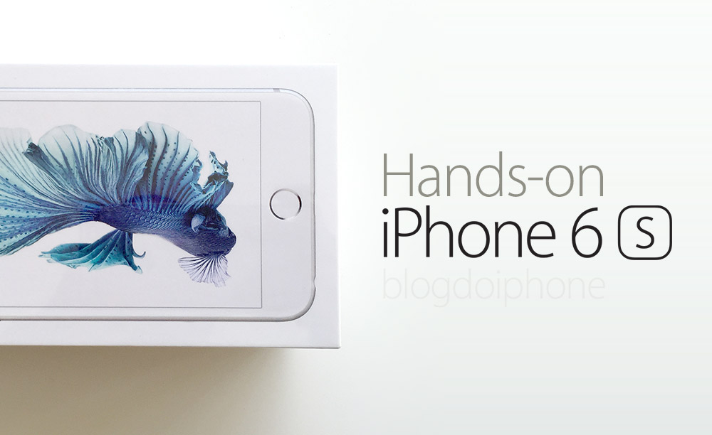 Photo of Nosso hands-on do iPhone 6s